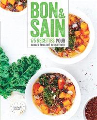 Bon & sain : 175 recettes pour manger équilibré au quotidien