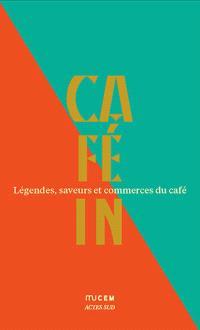 Café in : légendes, saveurs et commerces du café
