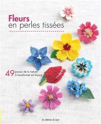Fleurs en perles tissées : 49 joyaux de la nature à transformer en bijoux