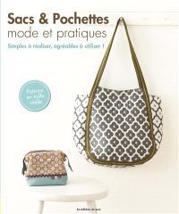 Sacs & pochettes : mode et pratiques : simples à réaliser, agréables à utiliser !