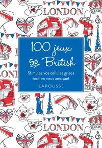 100 jeux so British ! : stimulez vos cellules grises tout en vous amusant