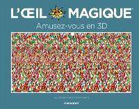 L'oeil magique : amusez-vous en 3D : illusions en 3D