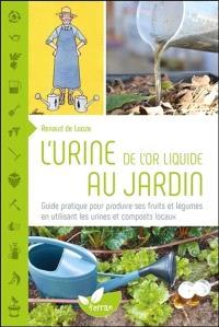 L'urine, de l'or liquide au jardin : guide pratique pour produire ses fruits et légumes en utilisant les urines et composts locaux