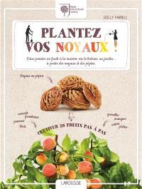 Plantez vos noyaux ! : faire pousser ses fruits à la maison, sur le balcon, au jardin... à partir des noyaux et des pépins : cultiver 20 fruits pas à pas