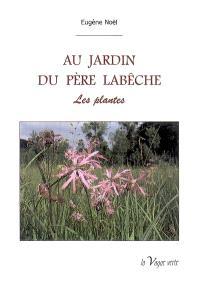 Au jardin du père Labêche. Volume 1, Les plantes