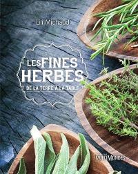 Les fines herbes  : de la terre à la table
