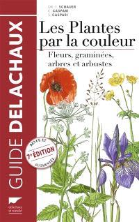 Guide Delachaux des plantes par la couleur : fleurs, graminées, arbres et arbustes