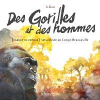 Des gorilles et des hommes : carnet de voyage naturaliste au Congo Brazzaville