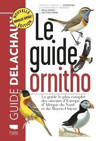 Le guide ornitho : le guide le plus complet des oiseaux d'Europe, d'Afrique du Nord et du Moyen-Orient : 900 espèces