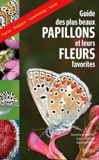 Le guide des plus beaux papillons et leurs fleurs favorites : France, Belgique, Luxembourg, Suisse