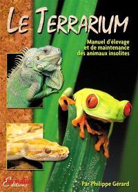 Le terrarium : manuel d'élevage et de maintenance des animaux insolites