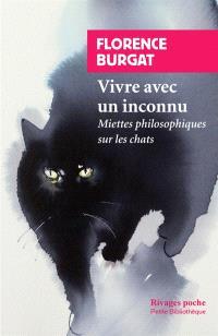 Vivre avec un inconnu : miettes philosophiques sur les chats