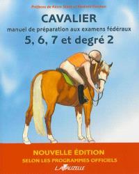 Cavalier : manuel de préparation aux examens fédéraux, 5, 6, 7 et degré 2 : selon les programmes officiels