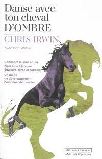 Danse avec ton cheval d'ombre : comment le sens équin nous aide à trouver équilibre, force et sagesse : un guide de développement personnel du cavalier