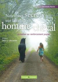 Nouveaux secrets sur la relation homme-cheval : initiation au renforcement positif