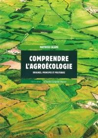 Comprendre l'agroécologie : origines, principes et politiques