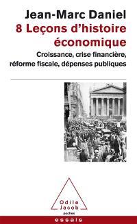 8 leçons d'histoire économique : croissance, crise financière, réforme fiscale, dépenses publiques