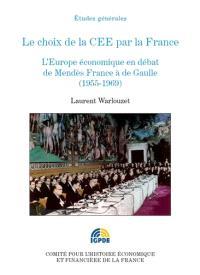 Le choix de la CEE par la France : l'Europe économique en débat de Mendès France à de Gaulle (1955-1969)