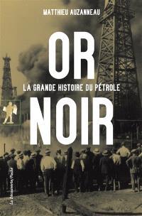 Or noir : la grande histoire du pétrole