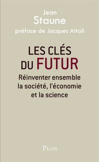 Les clés du futur : réinventer ensemble la société, l'économie et la science