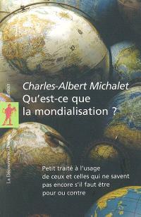 Qu'est-ce que la mondialisation ? : petit traité à l'usage de ceux et celles qui ne savent pas encore s'il faut être pour ou contre
