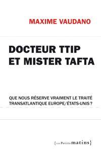 Docteur TTIP et Mister TAFTA : que nous réserve vraiment le traité transatlantique Europe-Etats-Unis ?