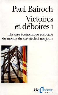 Victoires et déboires : histoire économique et sociale du monde du XVIe siècle à nos jours. Volume 1