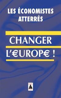 Changer l'Europe ! : essai