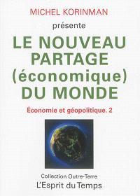 Economie et géopolitique. Volume 2, Le nouveau partage (économique) du monde
