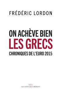 On achève bien les Grecs : chroniques de l'euro 2015