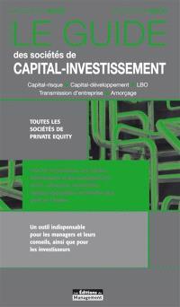 Le guide des sociétés de capital-investissement : capital-risque, capital-développement, LBO, transmission d'entreprise, amorçage : toutes les sociétés de private equity