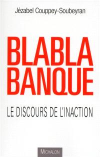 Blabla banque : le discours de l'inaction