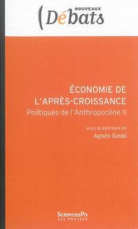 Politiques de l'anthropocène. Volume 2, Economie de l'après-croissance