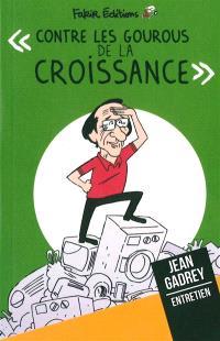 Contre les gourous de la croissance : entretien avec Jean Gadrey, économiste