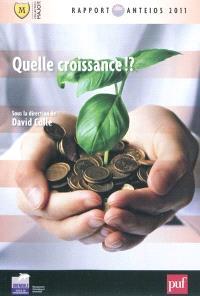 Quelle croissance !? : rapport Anteios 2011