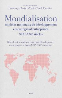 Mondialisation, modèles nationaux de développement et stratégies d'entreprises : XIXe-XXIe siècles = Globalization, national patterns of development and strategies of firms (XIXth-XXIst centuries)