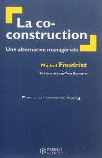 La co-construction : une alternative managériale