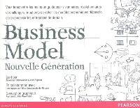 Business model : nouvelle génération : un guide pour visionnaires, révolutionnaires et challengers