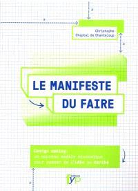 Le manifeste du faire : design making : un nouveau modèle économique pour passer de l'idée au marché