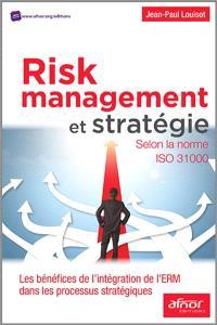 Risk management et stratégie : selon la norme ISO 31000 : les bénéfices de l'intégration de l'ERM dans les processus stratégiques
