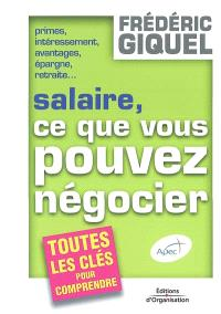 Salaire, ce que vous pouvez négocier : primes, intéressement, avantages, épargne, retraite : toutes les clés pour comprendre