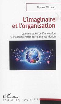 L'imaginaire et l'organisation : la stimulation de l'innovation technoscientifique par la science-fiction