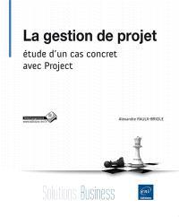 La gestion de projet : étude d'un cas concret avec Project
