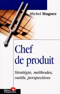 Méthodes de gestion du chef de produit : stratégie, méthodes, outils, perspectives