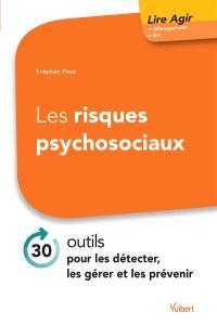 Les risques psychosociaux : 30 outils pour les détecter, les gérer et les prévenir