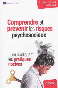 Comprendre et prévenir les risques psychosociaux : en éradiquant les pratiques nocives