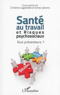 Santé au travail et risques psychosociaux : tous préventeurs ?
