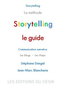Storytelling, le guide : communication narrative, les blogs, les maps