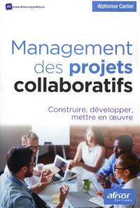 Management des projets collaboratifs : construire, développer, mettre en oeuvre