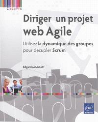 Diriger un projet web agile : utilisez la dynamique des groupes pour décupler Scrum